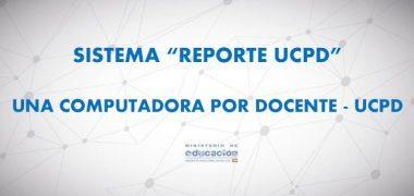 """SISTEMA """"REPORTE UCPD"""" UNA COMPUTADORA POR DOCENTE – UCPD"""