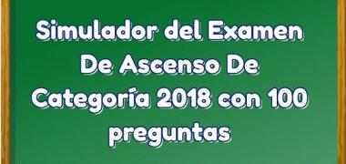 Simulador Examen De Ascenso De Categoría 2018 3ra PARTE con 100 preguntas.