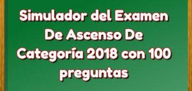 Simulador Examen De Ascenso De Categoría 2018 con 100 preguntas.