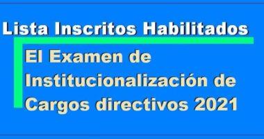 Lista de Inscritos Para El Examen de Institucionalización de Cargos Directivos 2021