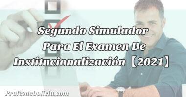 Segundo Simulador Para El Examen De Institucionalización【2021】